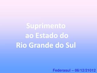 Suprimento   ao Estado do Rio Grande do Sul