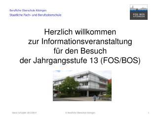 Herzlich willkommen zur Informationsveranstaltung  f�r den Besuch  der Jahrgangsstufe 13 (FOS/BOS)