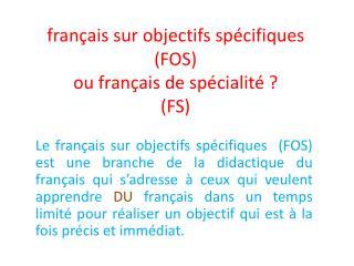 français sur objectifs spécifiques (FOS)  ou français de spécialité ? (FS)
