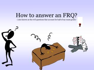 How to answer an FRQ? ( also known as the evil questions that account for half of my exam grade)