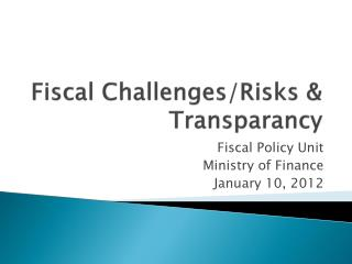 Fiscal Challenges/Risks &  Transparancy