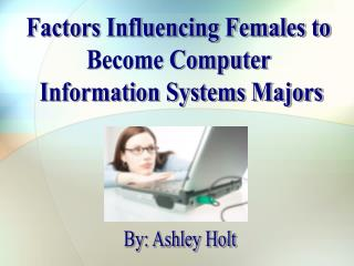 Factors Influencing Females to  Become Computer  Information Systems Majors