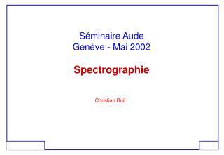 Séminaire Aude Genève - Mai 2002 Spectrographie