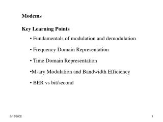Modems Key Learning Points  Fundamentals of modulation and demodulation