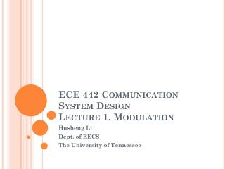 ECE 442 Communication System Design Lecture 1. Modulation