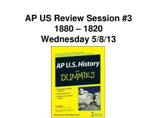 AP US Review Session #3 1880 – 1820 Wednesday 5/8/13