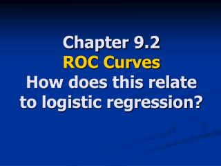Chapter 9.2 ROC Curves How does this relate to logistic regression?