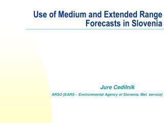 Use of  M edium and  E xtended  R ange  F orecasts in Slovenia