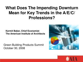 What Does The Impending Downturn Mean for Key Trends in the A/E/C/ Professions?