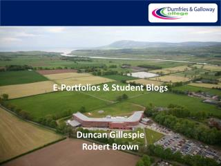 E-Portfolios & Student Blogs Duncan Gillespie Robert Brown