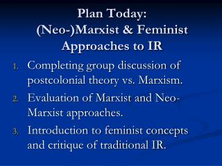 Plan Today: Neo-Marxist  Feminist  Approaches to IR