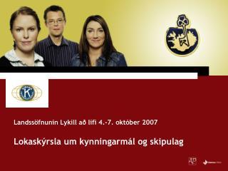 Landssöfnunin Lykill að lífi 4.-7. október  2007 Lokaskýrsla um kynningarmál og skipulag