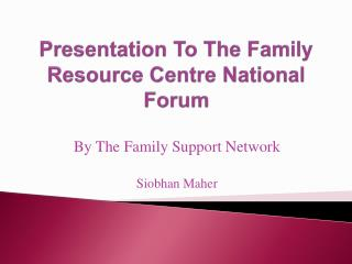 Presentation To The Family Resource Centre National Forum