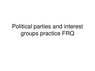 Political parties and interest groups practice FRQ