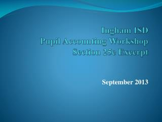 Ingham ISD  Pupil Accounting Workshop  Section 25e Excerpt