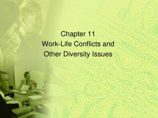 Chapter 11  Work-Life Conflicts and Other Diversity Issues