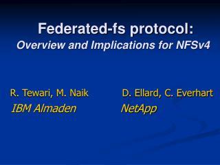 R. Tewari, M. Naik           D. Ellard, C. Everhart   IBM Almaden             NetApp
