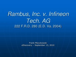 Rambus, Inc. v. Infineon Tech. AG 222 F.R.D. 280 (E.D. Va. 2004)