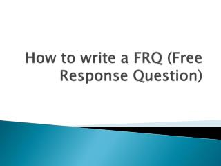 How to write a FRQ (Free Response Question)