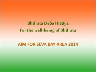 Bh ā rata De ś a Hit ā ya For the well-being of  Bh ā rata