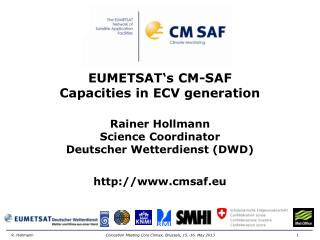 EUMETSAT's CM-SAF  Capacities in ECV generation Rainer Hollmann Science Coordinator