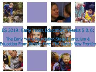 ES 3219: Early Years Education, Weeks 5 & 6:
