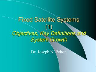 Fixed Satellite Systems  ( 1 ) Objectives, Key Definitions and System Growth