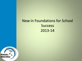 New  in Foundations for School Success 2013-14