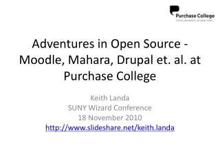 Adventures in Open Source - Moodle, Mahara, Drupal et. al. at Purchase College