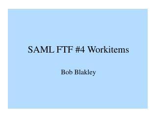 SAML FTF #4 Workitems