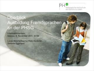 Überblick Ausbildung Fremdsprachen an der PHSG Informationsanlass Gossau, 8. November 2011, G155