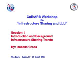 "CoE /ARB  Workshop On ""Infrastructure Sharing  and  LLU"""
