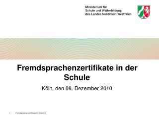 Fremdsprachenzertifikate in der Schule Köln, den 08. Dezember 2010