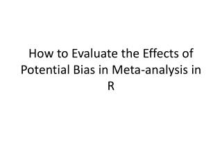 How to Evaluate the Effects of Potential Bias in Meta-analysis in R
