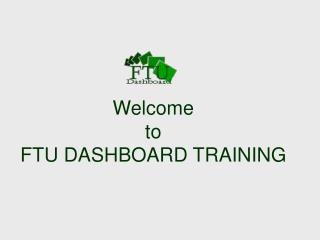 Welcome  to  FTU DASHBOARD TRAINING