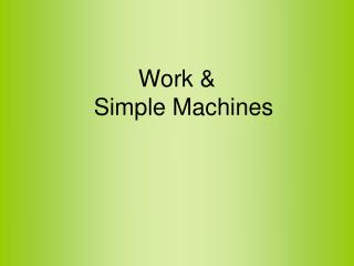 Work &  Simple Machines