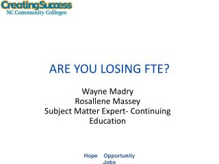 ARE YOU LOSING FTE?