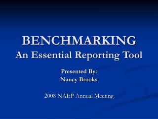 BENCHMARKING An Essential Reporting Tool