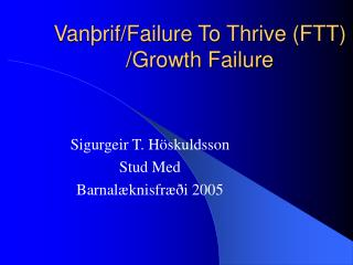Vanþrif/Failure To Thrive (FTT) /Growth Failure