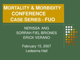 M ORTALITY  & M ORBIDITY      CONFERENCE      C ASE  S ERIES -  FUO