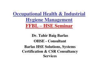 Occupational Health & Industrial Hygiene Management FFBL � HSE Seminar
