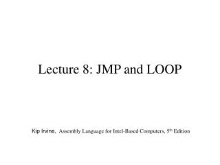 Lecture 8: JMP and LOOP
