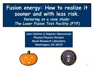 John Sethian & Stephen Obenschain Plasma Physics Division Naval Research Laboratory