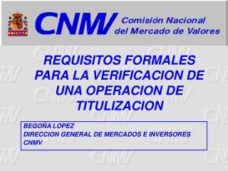REQUISITOS FORMALES PARA LA VERIFICACION DE UNA OPERACION DE TITULIZACION
