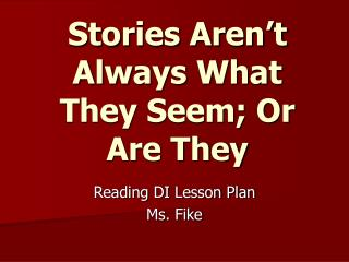 Stories Aren't Always What They Seem; Or Are They