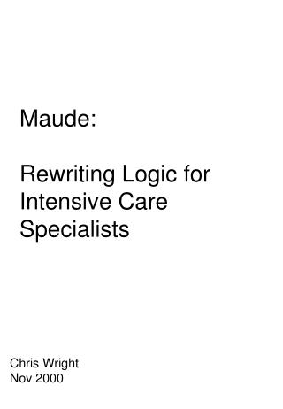 Maude: Rewriting Logic for Intensive Care Specialists