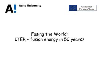 Fusing the World: ITER – fusion energy in 50 years?