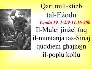 Qari mill-ktieb  tal-Eżodu Eżodu  19, 1-2.9-11.16-20b Il- Mulej jinżel fuq