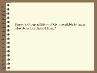 Benson's Group additivity of  Cp   is available for gases; what about for solid and liquid?