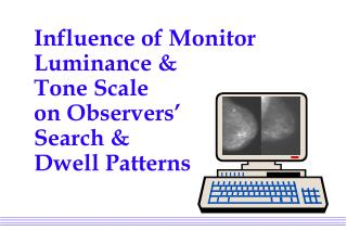 Influence of Monitor Luminance &  Tone Scale  on Observers'  Search &  Dwell Patterns